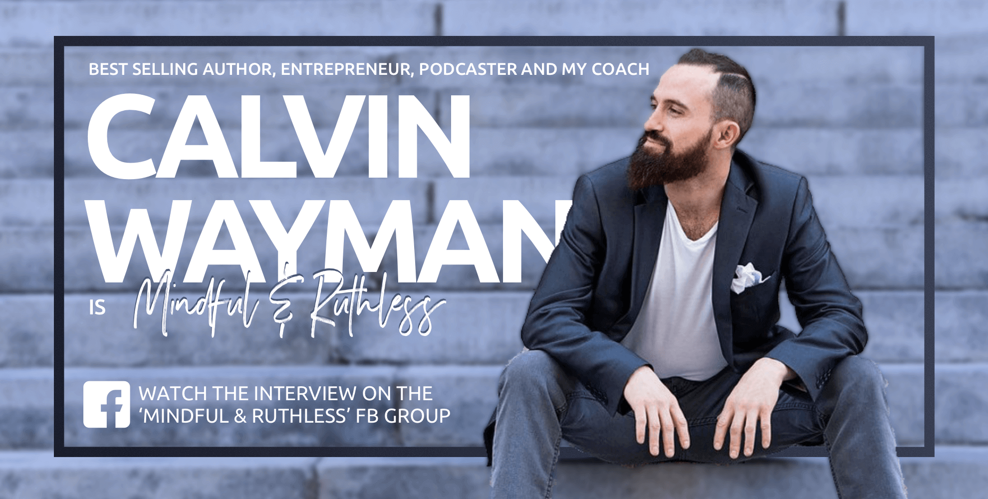 The Importance of having a Vision (w/ Calvin Wayman — Best Selling Author, Coach and Entrepreneur)