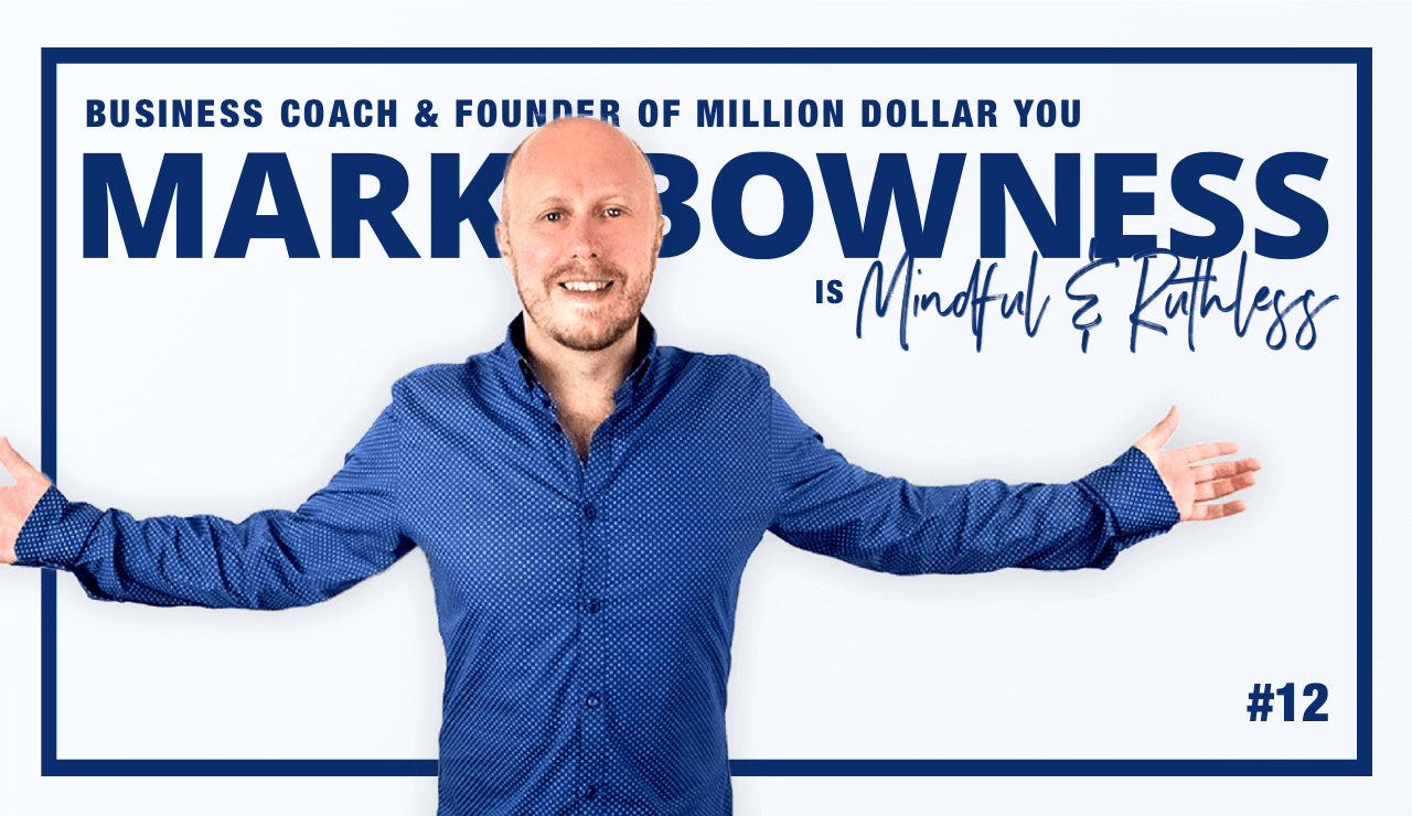 Building Tribes & Overcoming Obstacles to Become a Better You (w/ Mark Bowness – Business Coach & Founder of Million Dollar You)