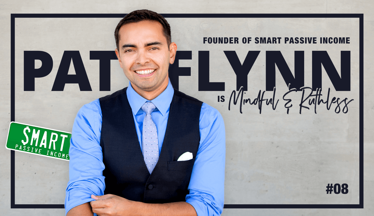 Inside the Mind of a 7 Figure Family-oriented Entrepreneur & Influencer (w/ Pat Flynn — Founder of Smart Passive Income)