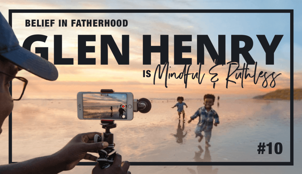 From Rapping on Tour to a 100K Youtube Channel as a Stay-at-home Dad (w/ Glenn Henry — Belief in Fatherhood)