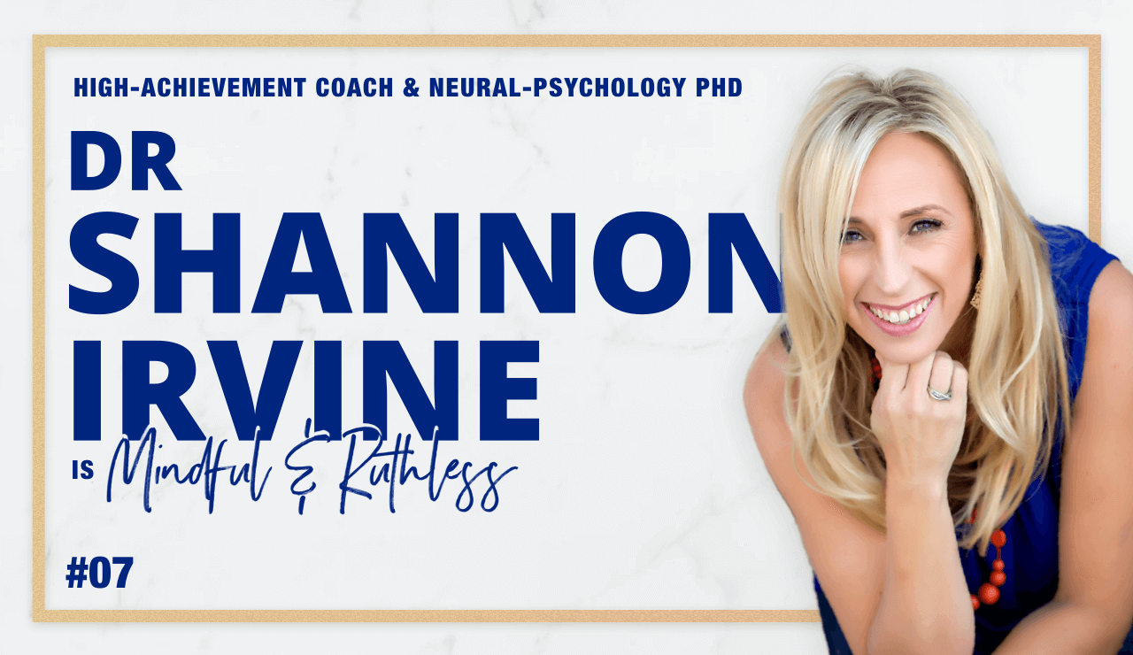 Your Mindset & Neural Networks Are the Key to Your Success (w/ Dr. Shannon Irvine — High-achievement Coach & Neural-Psychology Expert)