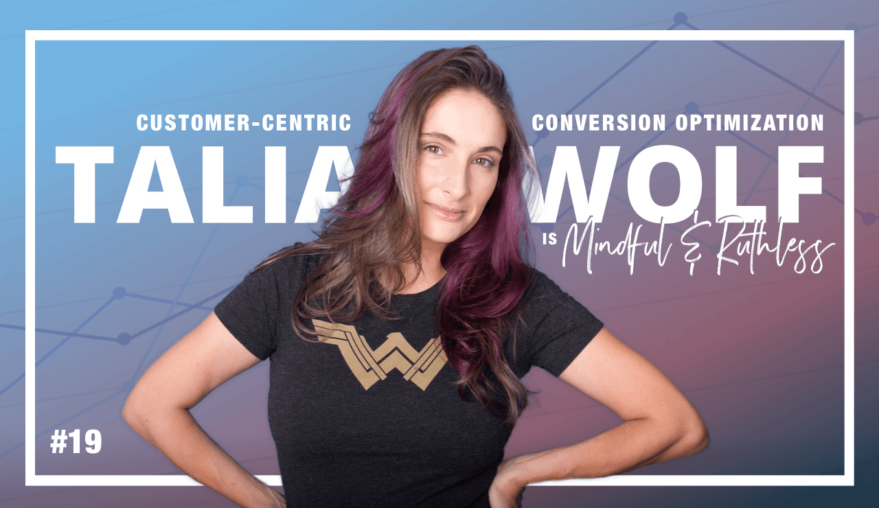 Increase Conversions with Emotional Triggers (w/ Talia Wolf — Conversion Optimization Expert)