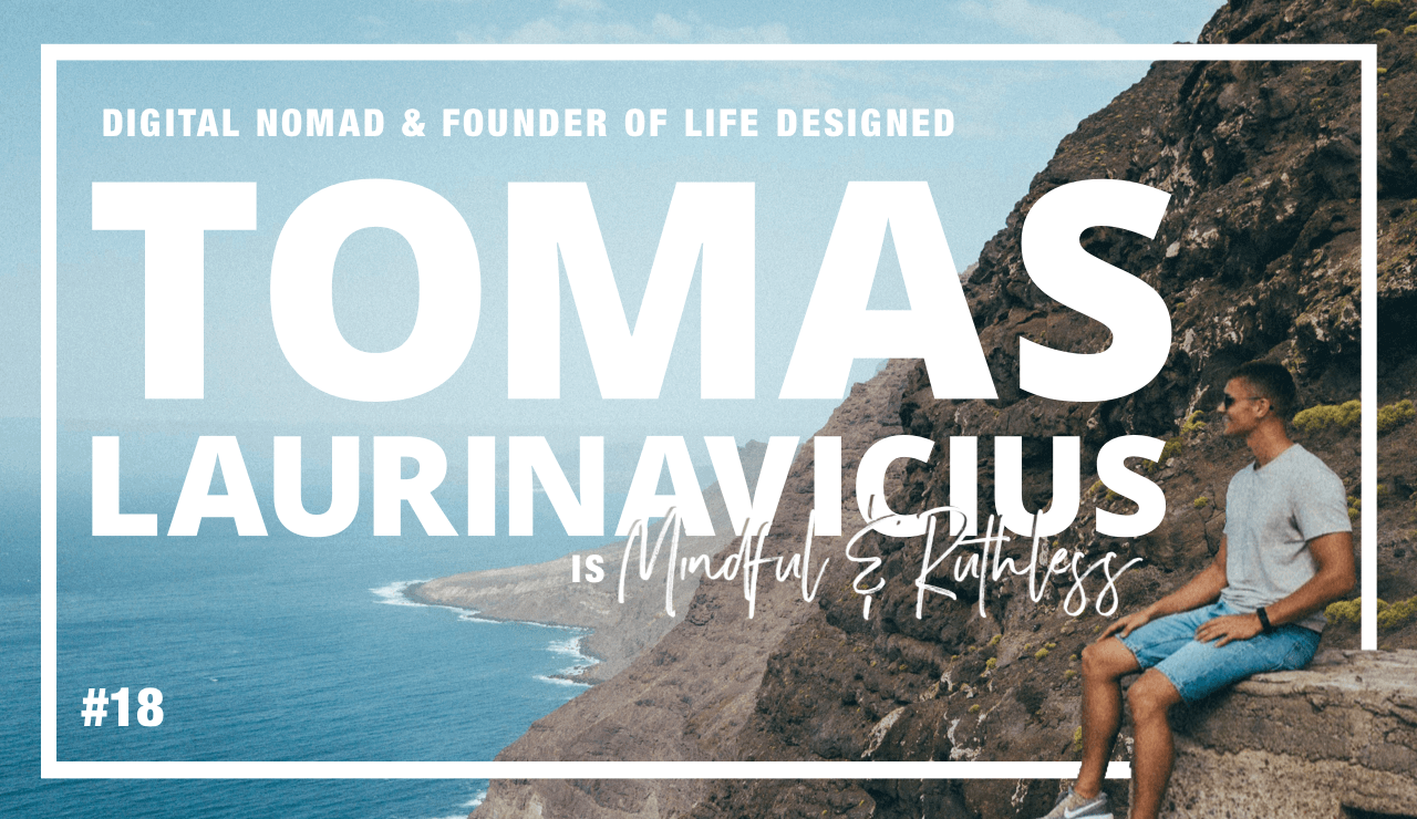 Insights about Life & Business from Living the Digital Nomad Lifestyle (w/ Tomas Laurinavicius — Life Designed)