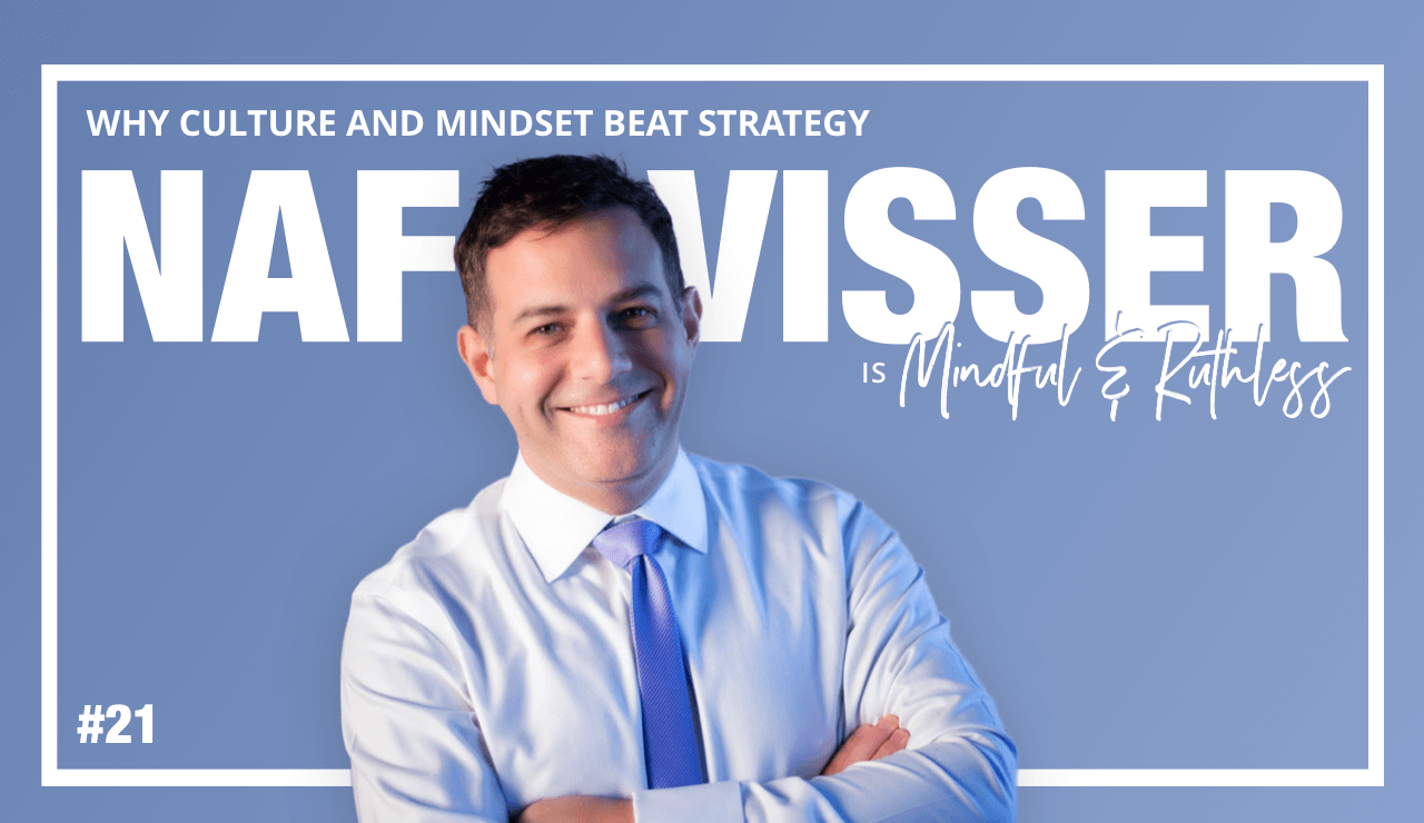 Why culture and mindset beat strategy (w/ Coach and Author Naphtali Visser)