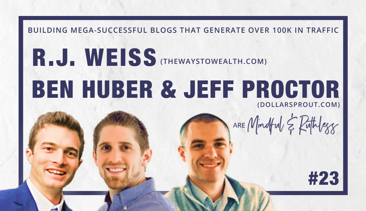 How to grow a blog to over 200,000 visitors in less than two years (w/ Jeff and Ben from Dollarsprout.com and RJ from TheWaysToWealth.com)