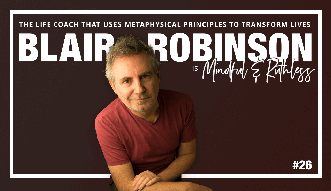 The Life Coach that uses metaphysical principles to transform lives (w/ Coach Blair Robinson)