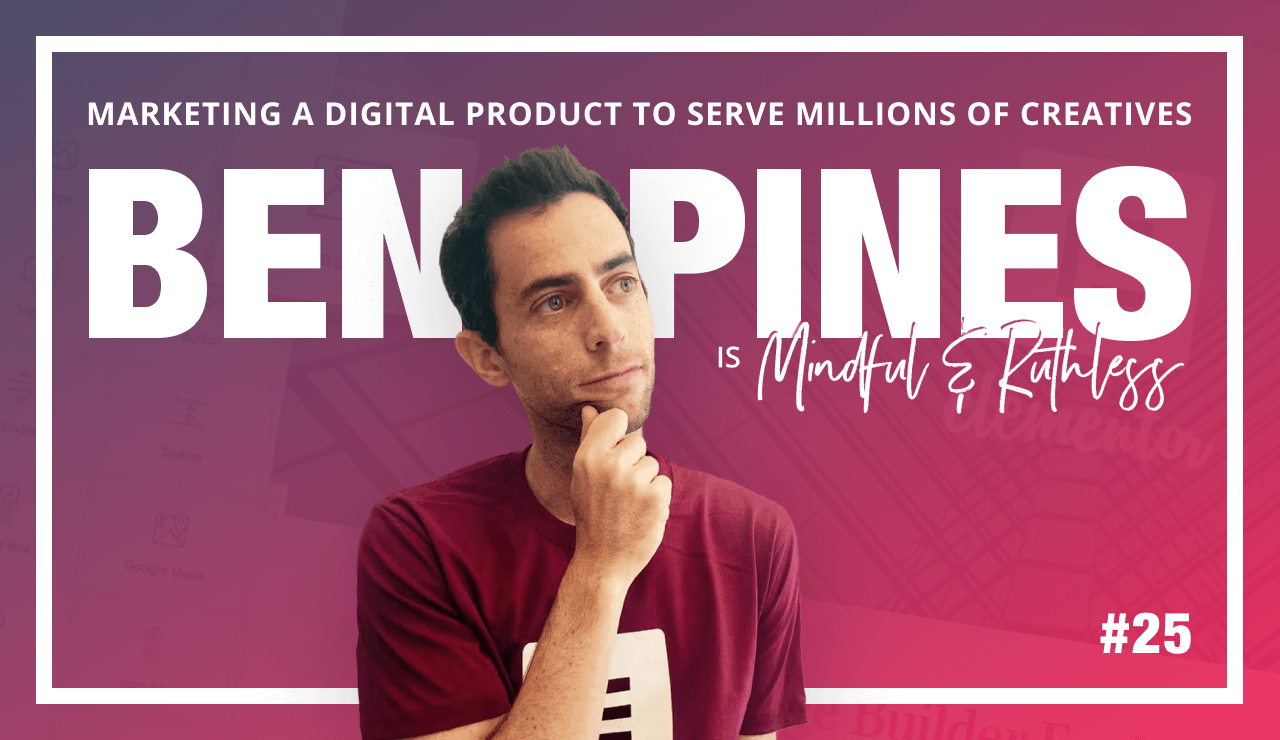 Marketing a digital product to serve millions of creatives (w/ CMO of Elementor – Ben Pines)