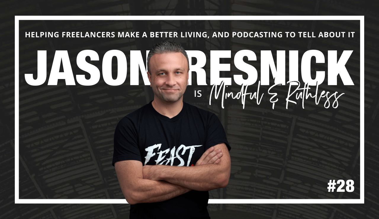 How to Be a Freelancer – and why content is a huge part of it (w/ Jason Resnick, Founder of the 'Live in the Feast' Podcast)