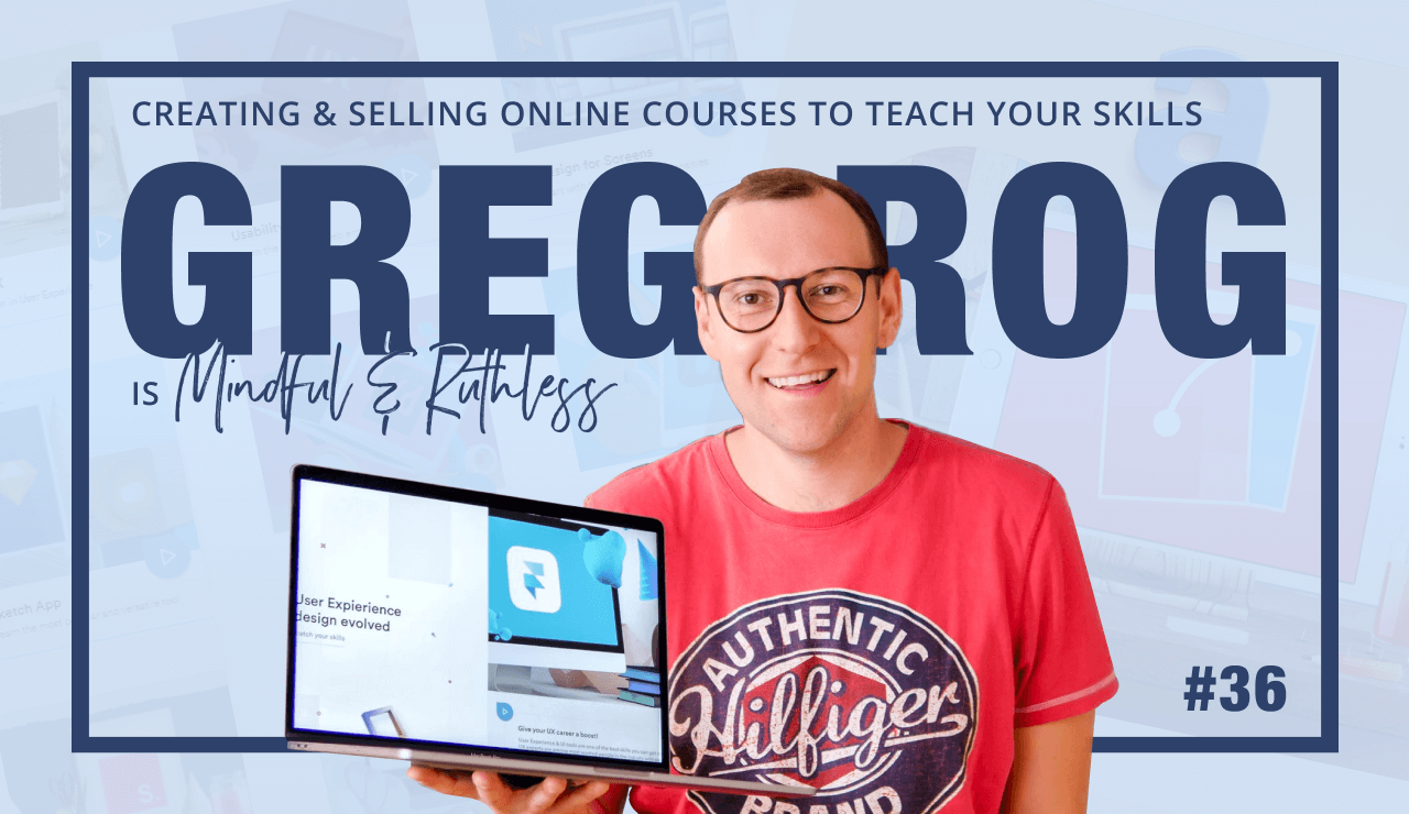 Creating & Selling Online Courses Around Your Skills (w/ Greg Rog, Founder of LearnUX.io)