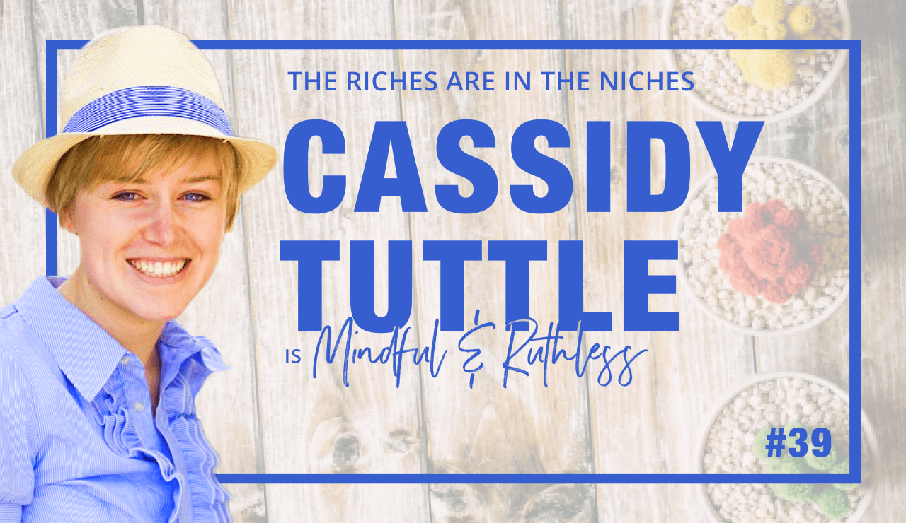 How to Dominate Your Niche (w/ Cassidy Tuttle, Founder of Succulents and Sunshine)