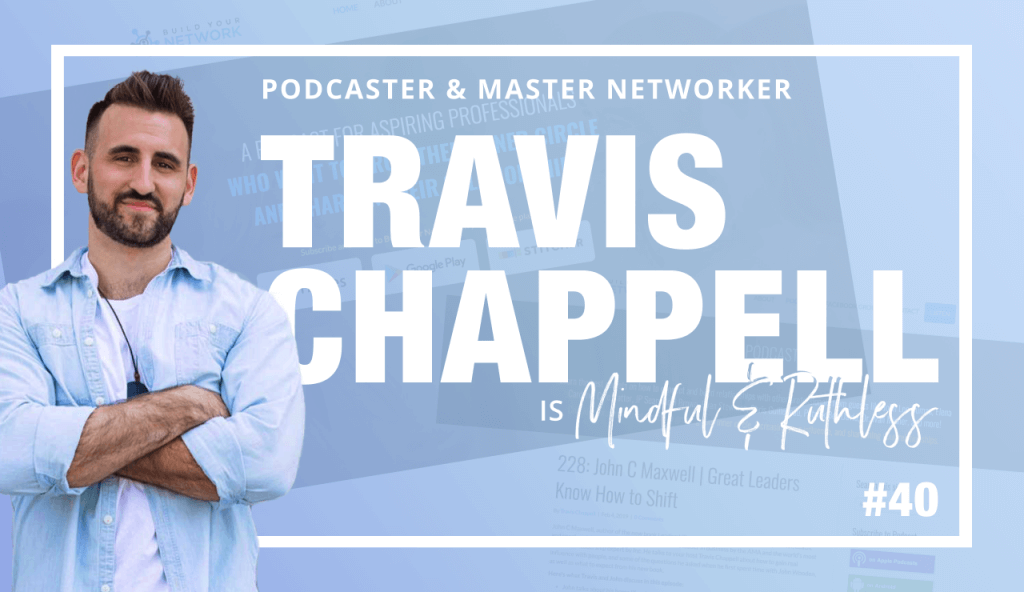 Networking Tips that will Boost Your Business (w/ Travis Chappel, Founder of the Build Your Network Podcast)